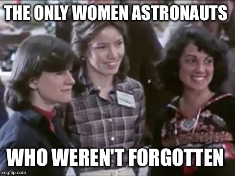 THE ONLY WOMEN ASTRONAUTS WHO WEREN'T FORGOTTEN | image tagged in memes | made w/ Imgflip meme maker