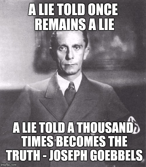 A LIE TOLD ONCE REMAINS A LIE A LIE TOLD A THOUSAND TIMES BECOMES THE TRUTH - JOSEPH GOEBBELS | made w/ Imgflip meme maker