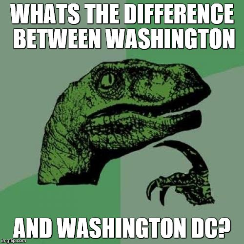 Dont mind me, just a curious Australian :P | WHATS THE DIFFERENCE BETWEEN WASHINGTON AND WASHINGTON DC? | image tagged in memes,philosoraptor | made w/ Imgflip meme maker