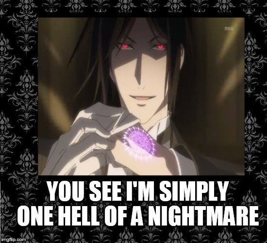 You see I'm simply one hell of a nightmare | image tagged in sebastian michaelis | made w/ Imgflip meme maker