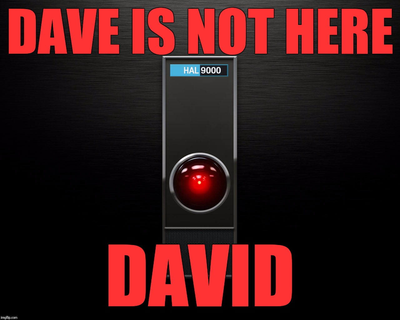 DAVE IS NOT HERE DAVID | made w/ Imgflip meme maker
