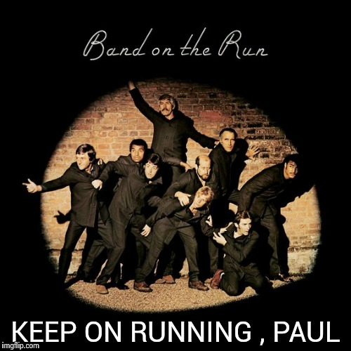 HAPPY 75th BIRTHDAY TO THE GREATEST ENTERTAINER OF ALL TIME | KEEP ON RUNNING , PAUL | image tagged in paul is 75,the beatles,wings,greatest | made w/ Imgflip meme maker
