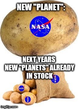 Nasa planets | image tagged in nasa,space-agencies,potato,planet,discovery | made w/ Imgflip meme maker