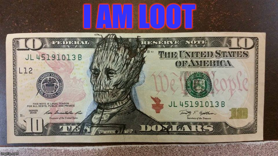 Groot money | I AM LOOT | image tagged in groot money | made w/ Imgflip meme maker