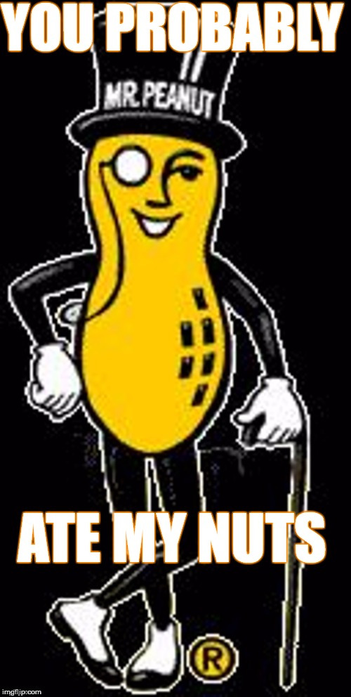 Mr Peanut | image tagged in mr peanut,nuts,fun,obvious | made w/ Imgflip meme maker