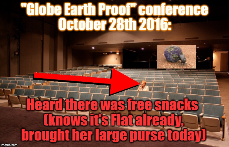 Globe-Earth proof conference | image tagged in free snacks,no globe,globe conference,empty,flat earth | made w/ Imgflip meme maker