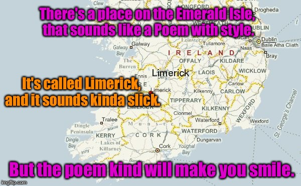 Limerick Week Begins June 19 - 25. (A MnMinPhx Event). | There's a place on the Emerald Isle, that sounds like a Poem with style. But the poem kind will make you smile. It's called Limerick, and it | image tagged in limerick week | made w/ Imgflip meme maker