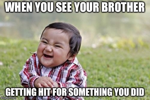 Evil Toddler Meme | WHEN YOU SEE YOUR BROTHER GETTING HIT FOR SOMETHING YOU DID | image tagged in memes,evil toddler | made w/ Imgflip meme maker