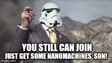 nanomachines, son | JUST GET SOME NANOMACHINES, SON! YOU STILL CAN JOIN | image tagged in nanomachines son | made w/ Imgflip meme maker