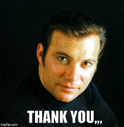 Shatner would like to say,,, | THANK YOU,,, | image tagged in shatner would like to say   | made w/ Imgflip meme maker