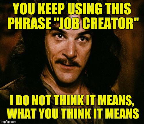 "Mar A Lago is Doing Well | YOU KEEP USING THIS PHRASE ""JOB CREATOR"" I DO NOT THINK IT MEANS, WHAT YOU THINK IT MEANS 