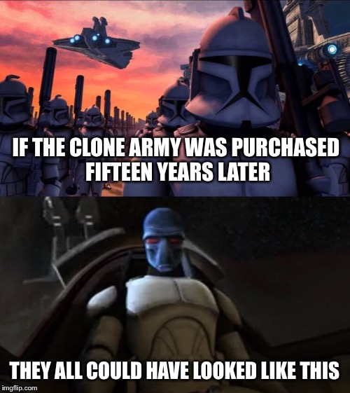 Clone of a Different Face | IF THE CLONE ARMY WAS PURCHASED FIFTEEN YEARS LATER THEY ALL COULD HAVE LOOKED LIKE THIS | image tagged in star wars,clone trooper,cad bane,clone wars,clone,star wars meme | made w/ Imgflip meme maker