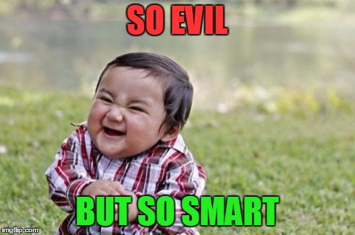 Evil Toddler Meme | SO EVIL BUT SO SMART | image tagged in memes,evil toddler | made w/ Imgflip meme maker