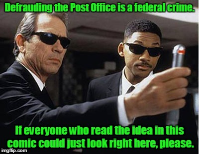 Defrauding the Post Office is a federal crime. If everyone who read the idea in this comic could just look right here, please. | made w/ Imgflip meme maker
