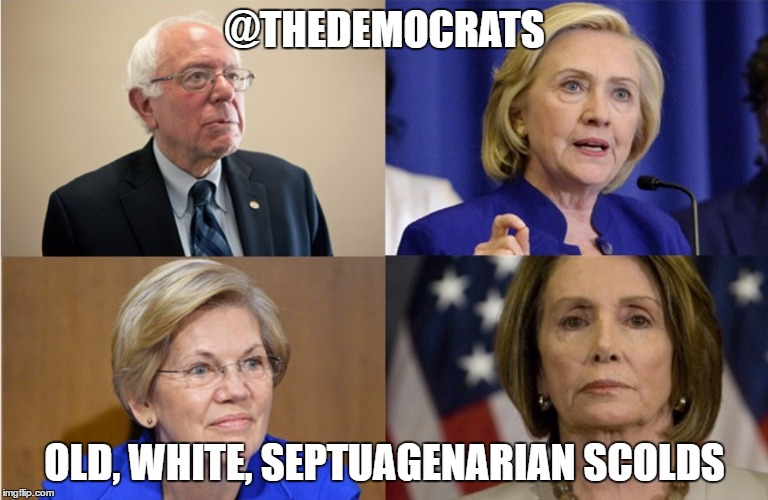 @THEDEMOCRATS OLD, WHITE, SEPTUAGENARIAN SCOLDS | image tagged in old,white,democrats | made w/ Imgflip meme maker