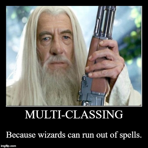 Multi Classing | MULTI-CLASSING | Because wizards can run out of spells. | image tagged in funny,demotivationals,wizard,gandalf,ak47 | made w/ Imgflip demotivational maker