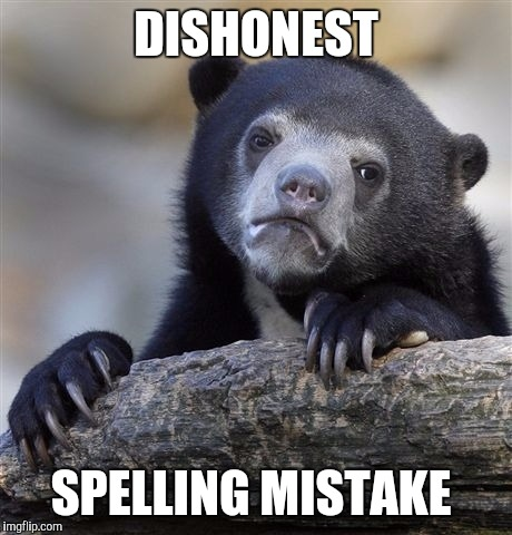 Confession Bear Meme | DISHONEST SPELLING MISTAKE | image tagged in memes,confession bear | made w/ Imgflip meme maker
