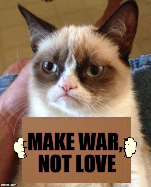 MAKE WAR, NOT LOVE | made w/ Imgflip meme maker