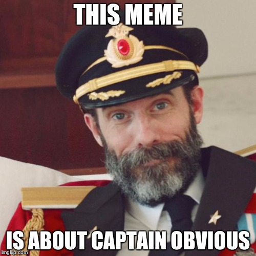 Captain Obvious | THIS MEME IS ABOUT CAPTAIN OBVIOUS | image tagged in captain obvious | made w/ Imgflip meme maker