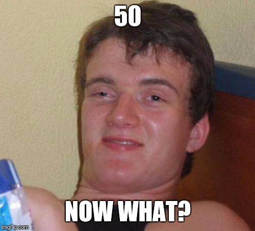 10 Guy Meme | 50 NOW WHAT? | image tagged in memes,10 guy | made w/ Imgflip meme maker