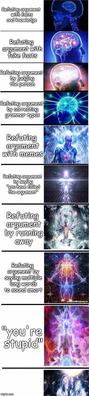how to win an argument | Refuting argument with facts and knowledge Refuting argument with fake facts Refuting argument by judging the person Refuting argument by co | image tagged in expanding brain | made w/ Imgflip meme maker