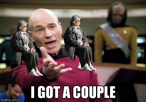 Picard Wtf Meme | I GOT A COUPLE | image tagged in memes,picard wtf | made w/ Imgflip meme maker