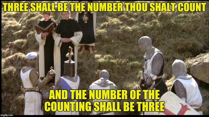 THREE SHALL BE THE NUMBER THOU SHALT COUNT AND THE NUMBER OF THE COUNTING SHALL BE THREE | made w/ Imgflip meme maker