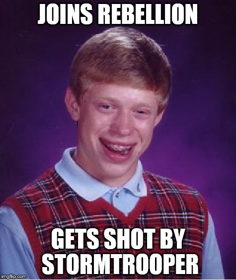 Bad Luck Brian | JOINS REBELLION GETS SHOT BY STORMTROOPER | image tagged in memes,bad luck brian | made w/ Imgflip meme maker