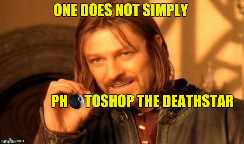 ONE DOES NOT SIMPLY PH      TOSHOP THE DEATHSTAR | made w/ Imgflip meme maker