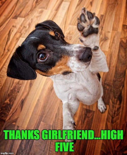 THANKS GIRLFRIEND...HIGH FIVE | made w/ Imgflip meme maker