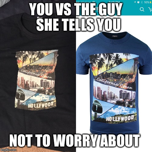 Online shopping | YOU VS THE GUY  SHE TELLS YOU NOT TO WORRY ABOUT | image tagged in you vs the guy she tells you not to worry about,amazon,online shopping | made w/ Imgflip meme maker