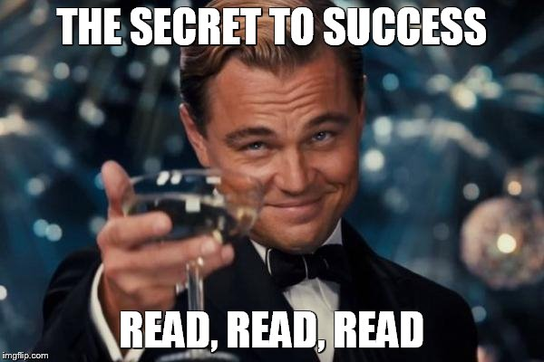 Leonardo Dicaprio Cheers Meme | THE SECRET TO SUCCESS READ, READ, READ | image tagged in memes,leonardo dicaprio cheers | made w/ Imgflip meme maker