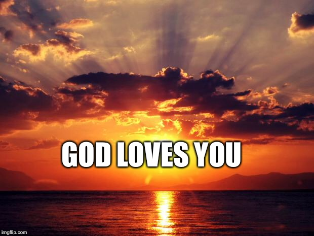 Sunset | GOD LOVES YOU | image tagged in sunset | made w/ Imgflip meme maker