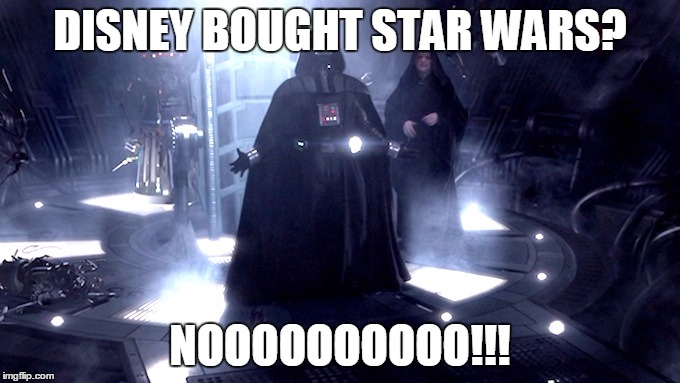 Darth Vader Disney bought Star Wars no | DISNEY BOUGHT STAR WARS? NOOOOOOOOOO!!! | image tagged in darth vader no,darth vader,star wars,disney killed star wars,nooooooooo | made w/ Imgflip meme maker