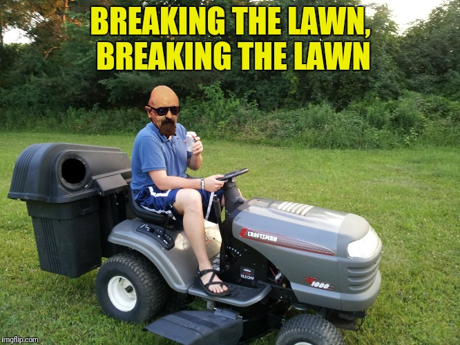 BREAKING THE LAWN, BREAKING THE LAWN | made w/ Imgflip meme maker