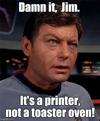 Damn it,  Jim. It's a printer, not a toaster oven! | made w/ Imgflip meme maker