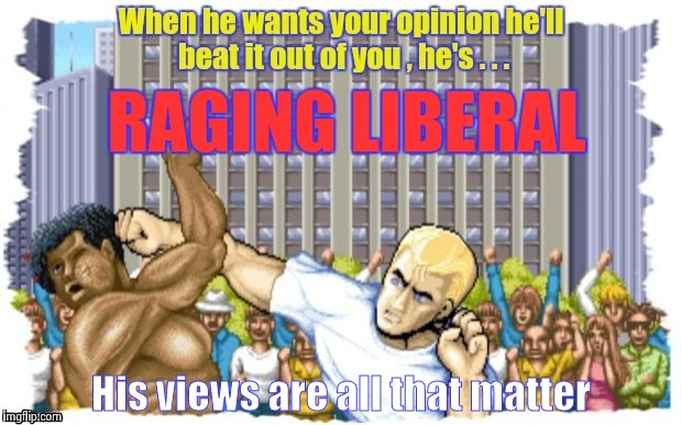 His views are all that matter | image tagged in squonk's memes | made w/ Imgflip meme maker
