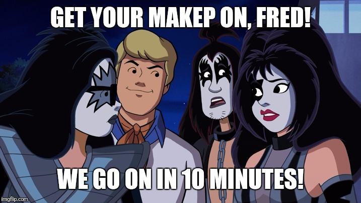 scooby doo kiss | GET YOUR MAKEP ON, FRED! WE GO ON IN 10 MINUTES! | image tagged in scooby doo kiss | made w/ Imgflip meme maker