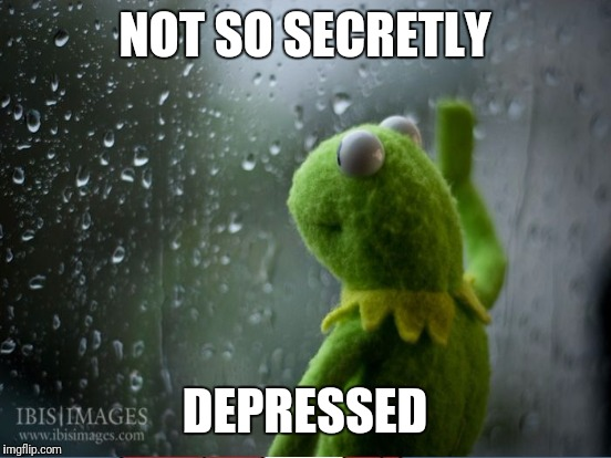NOT SO SECRETLY DEPRESSED | made w/ Imgflip meme maker