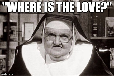 "Frowning Nun | ""WHERE IS THE LOVE?"" 