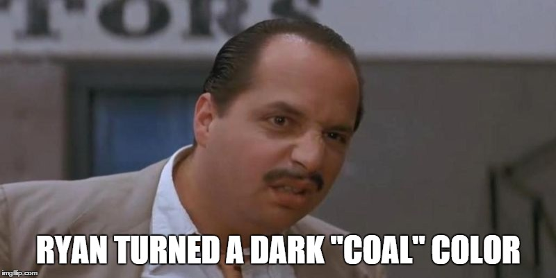 "RYAN TURNED A DARK ""COAL"" COLOR 