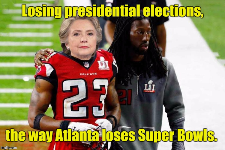 atlanta-f...kers.jpg | Losing presidential elections, the way Atlanta loses Super Bowls. | image tagged in atlanta-fkersjpg | made w/ Imgflip meme maker