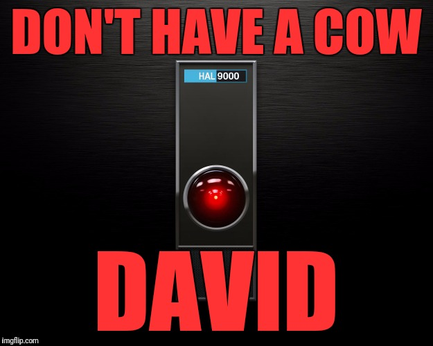 DON'T HAVE A COW DAVID | made w/ Imgflip meme maker