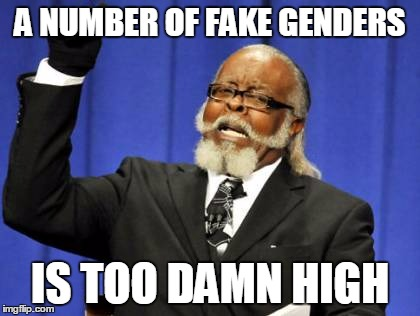 Too Damn High Meme | A NUMBER OF FAKE GENDERS IS TOO DAMN HIGH | image tagged in memes,too damn high | made w/ Imgflip meme maker