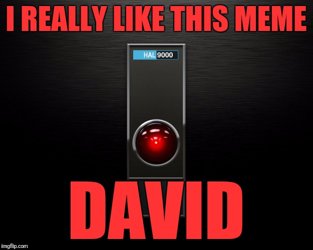 I REALLY LIKE THIS MEME DAVID | made w/ Imgflip meme maker