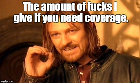 One Does Not Simply Meme | The amount of f**ks I give if you need coverage. | image tagged in memes,one does not simply | made w/ Imgflip meme maker