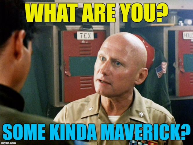 WHAT ARE YOU? SOME KINDA MAVERICK? | made w/ Imgflip meme maker
