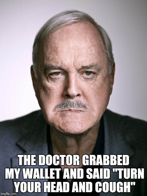"John Cleese | THE DOCTOR GRABBED MY WALLET AND SAID ""TURN YOUR HEAD AND COUGH"" 