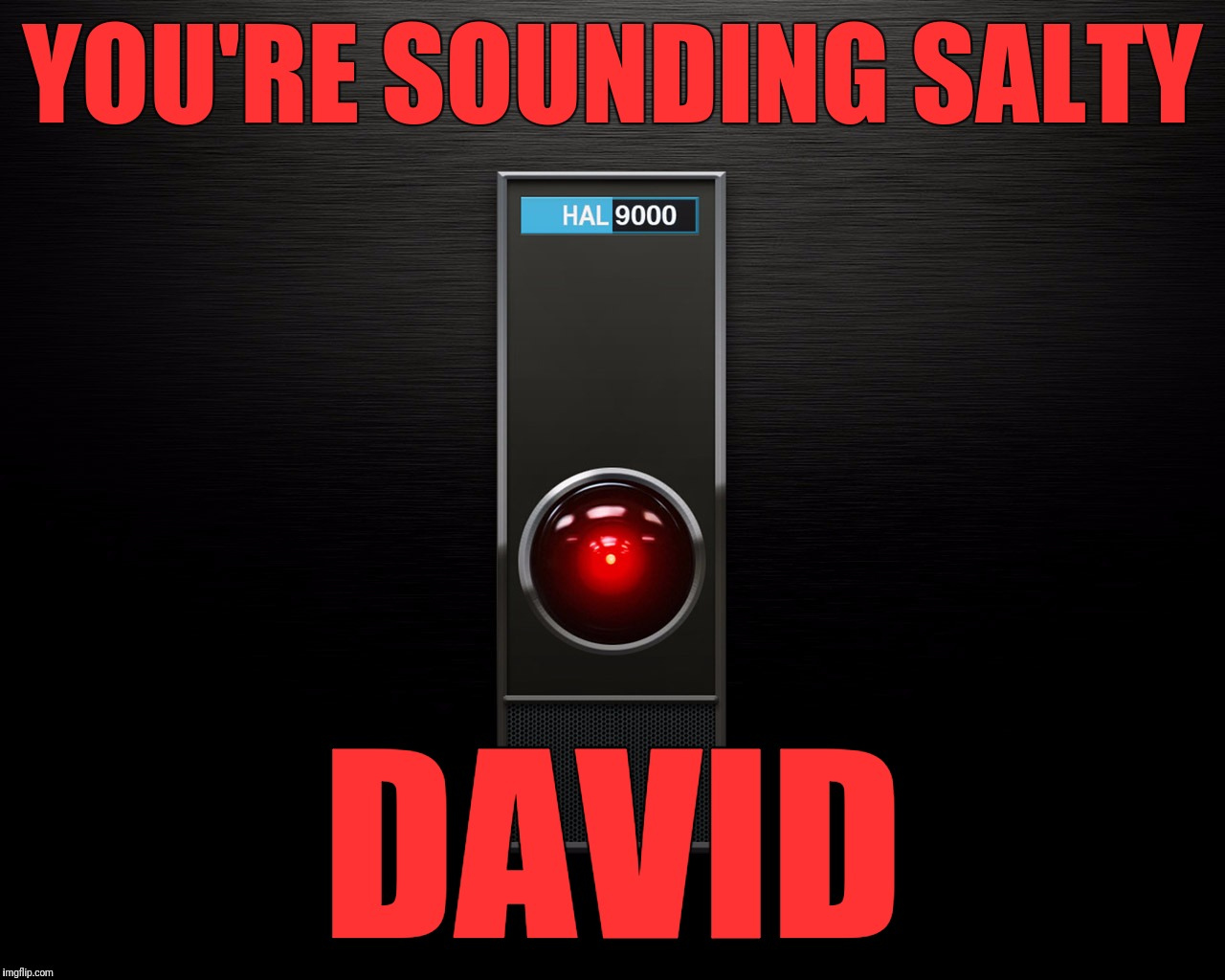 YOU'RE SOUNDING SALTY DAVID | made w/ Imgflip meme maker