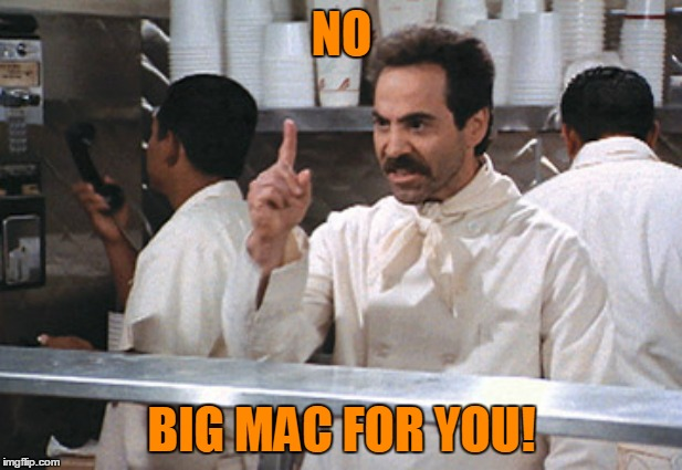 NO BIG MAC FOR YOU! | made w/ Imgflip meme maker
